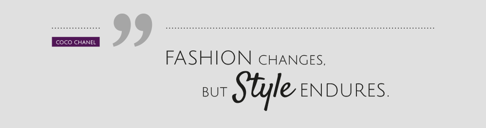 Coco Chanel - Fashion changes, but Style endures.